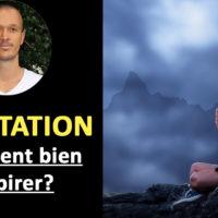 Méditation Respiration: Comment respirer pour bien méditer?